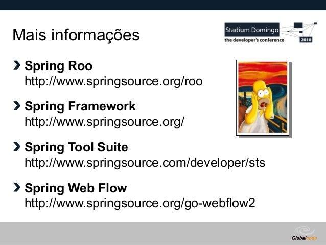 Globalcode – Open4education Mais informações Spring Roo http://www.springsource.org/roo Spring Framework http://www.spring...