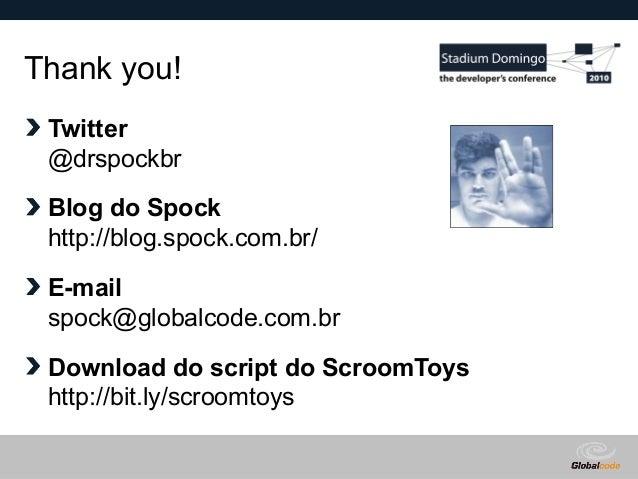 Globalcode – Open4education Thank you! Twitter @drspockbr Blog do Spock http://blog.spock.com.br/ E-mail spock@globalcode....