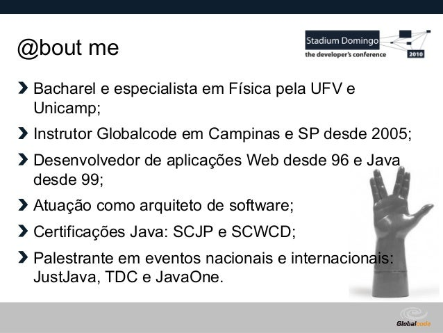 Globalcode – Open4education @bout me Bacharel e especialista em Física pela UFV e Unicamp; Instrutor Globalcode em Campina...