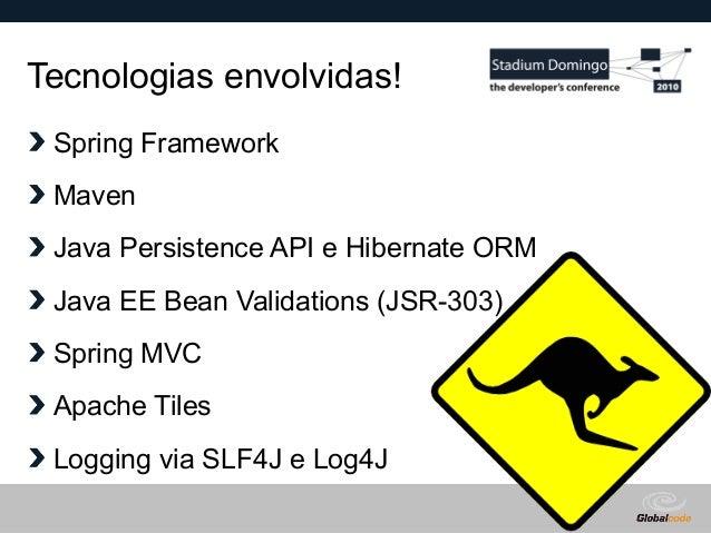 Globalcode – Open4education Tecnologias envolvidas! Spring Framework Maven Java Persistence API e Hibernate ORM Java EE Be...