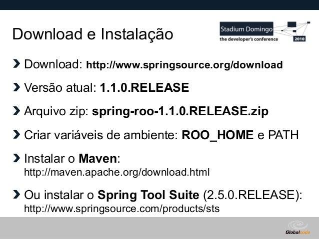 Globalcode – Open4education Download e Instalação Download: http://www.springsource.org/download Versão atual: 1.1.0.RELEA...
