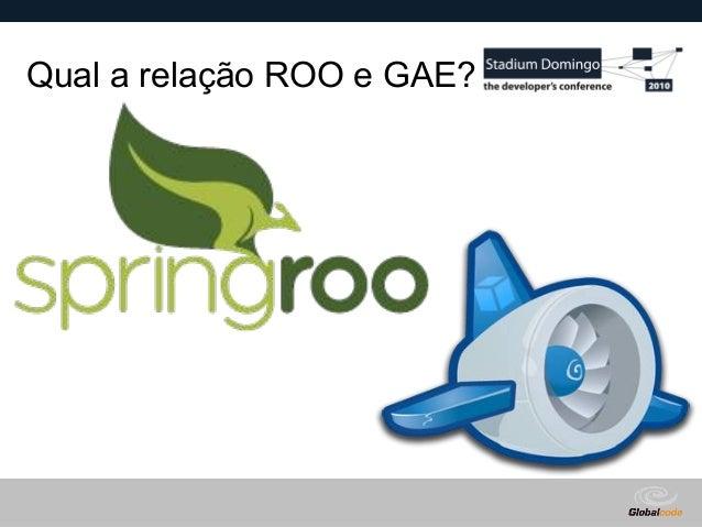 Globalcode – Open4education Qual a relação ROO e GAE?