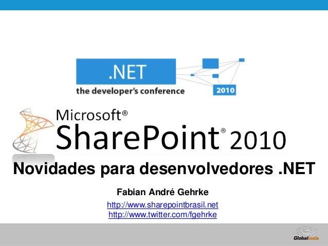 Globalcode – Open4education Novidades para desenvolvedores .NET Fabian André Gehrke http://www.sharepointbrasil.net http:/...