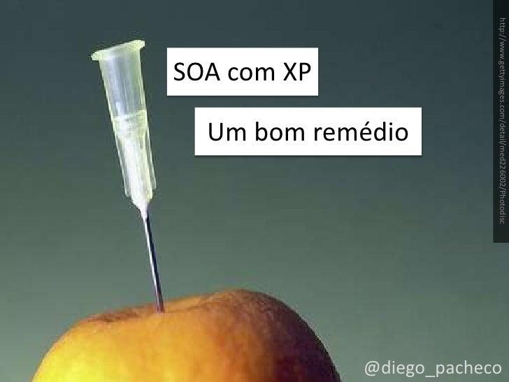 SOA com XP<br />Um bom remédio<br />http://www.gettyimages.com/detail/med226002/Photodisc<br />@diego_pacheco<br />