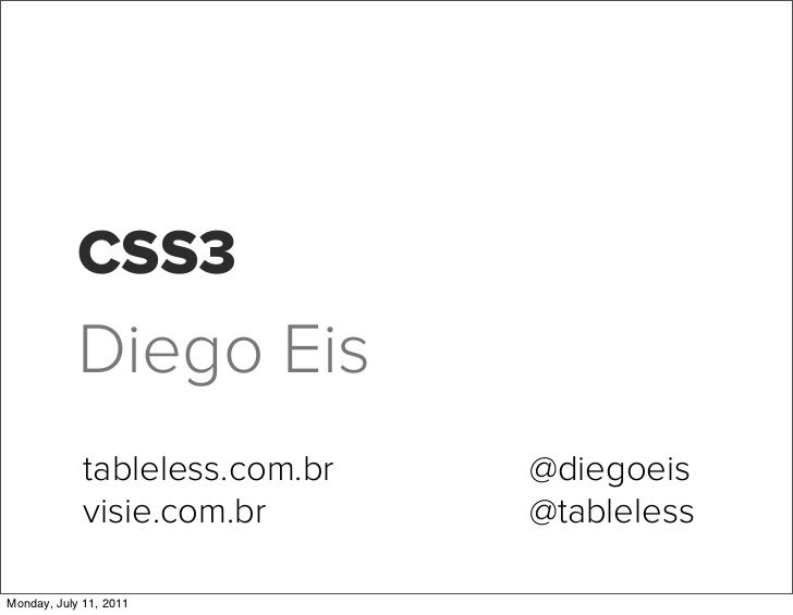 CSS3            Diego Eis             tableless.com.br   @diegoeis             visie.com.br       @tablelessMonday, July 1...