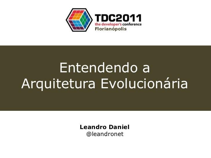 Florianópolis      Entendendo aArquitetura Evolucionária        Leandro Daniel          @leandronet