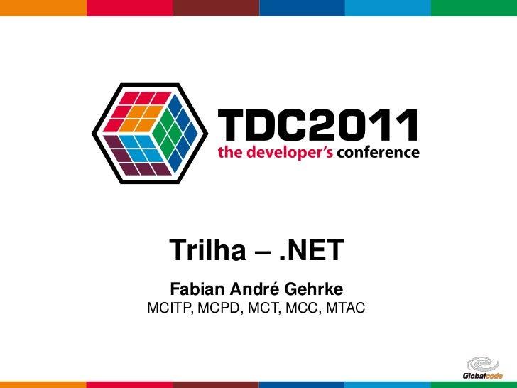 Trilha – .NET  Fabian André GehrkeMCITP, MCPD, MCT, MCC, MTAC                              Globalcode – Open4education