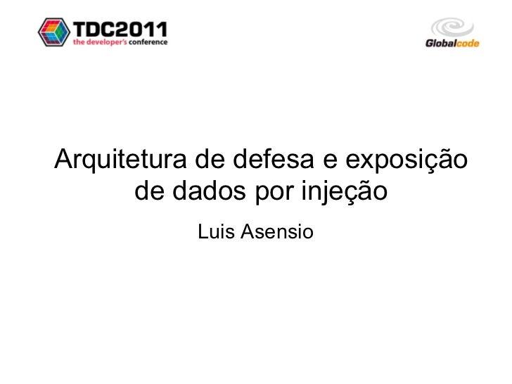 Arquitetura de defesa e exposição       de dados por injeção           Luis Asensio