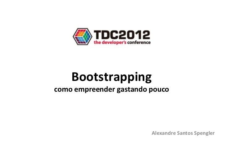 Bootstrappingcomo empreender gastando pouco                         Alexandre Santos Spengler