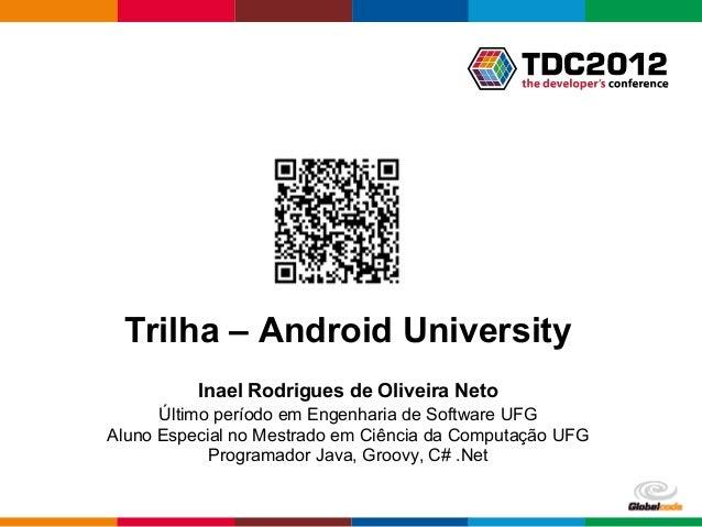 Trilha – Android University          Inael Rodrigues de Oliveira Neto      Último período em Engenharia de Software UFGAlu...