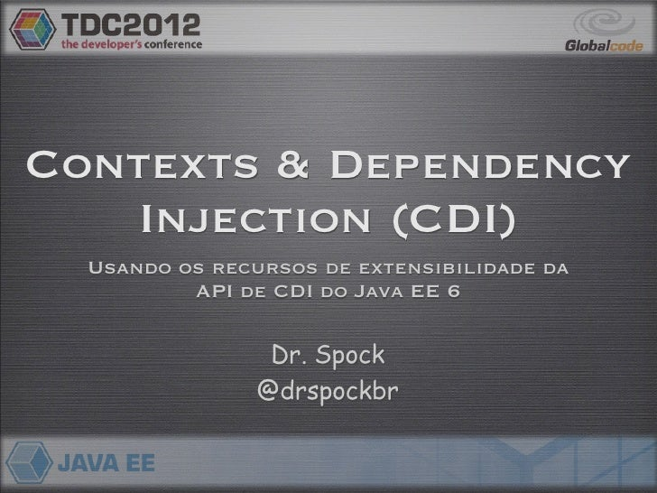 Contexts & Dependency   Injection (CDI)  Usando os recursos de extensibilidade da          API de CDI do Java EE 6        ...