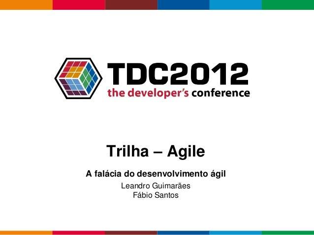 Trilha – AgileA falácia do desenvolvimento ágil        Leandro Guimarães           Fábio Santos                           ...