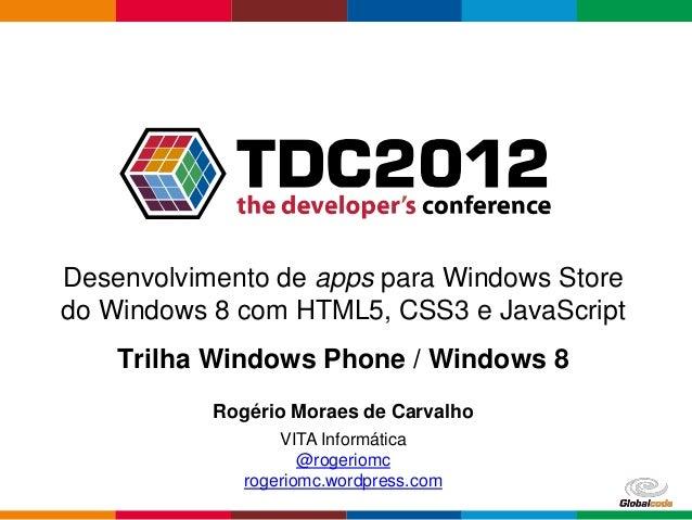 Desenvolvimento de apps para Windows Storedo Windows 8 com HTML5, CSS3 e JavaScript    Trilha Windows Phone / Windows 8   ...