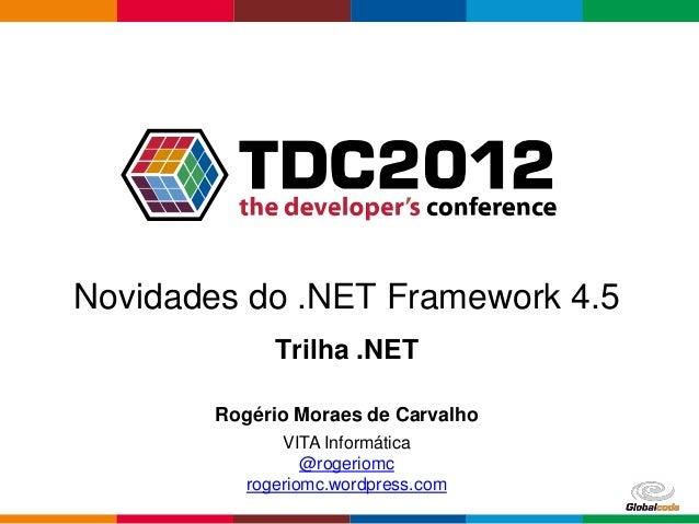 Novidades do .NET Framework 4.5              Trilha .NET        Rogério Moraes de Carvalho               VITA Informática ...
