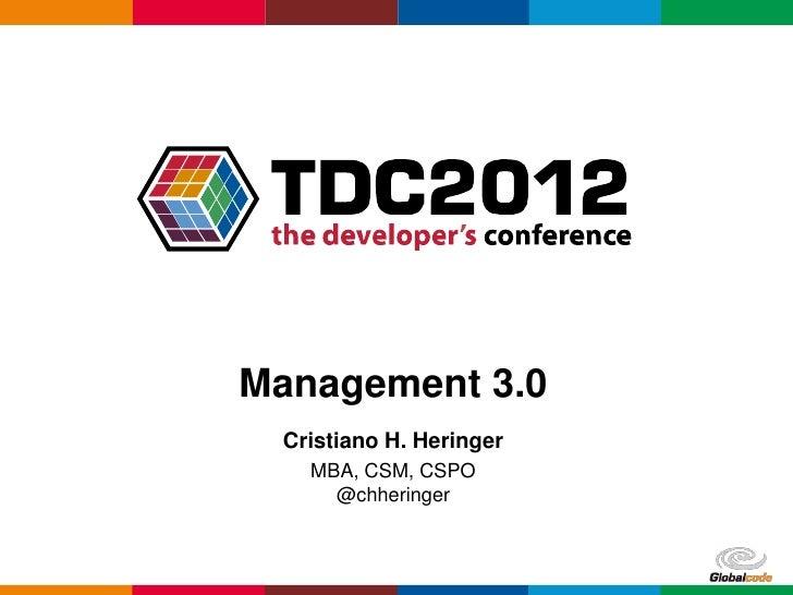 Management 3.0  Cristiano H. Heringer    MBA, CSM, CSPO      @chheringer                          Globalcode – Open4educat...