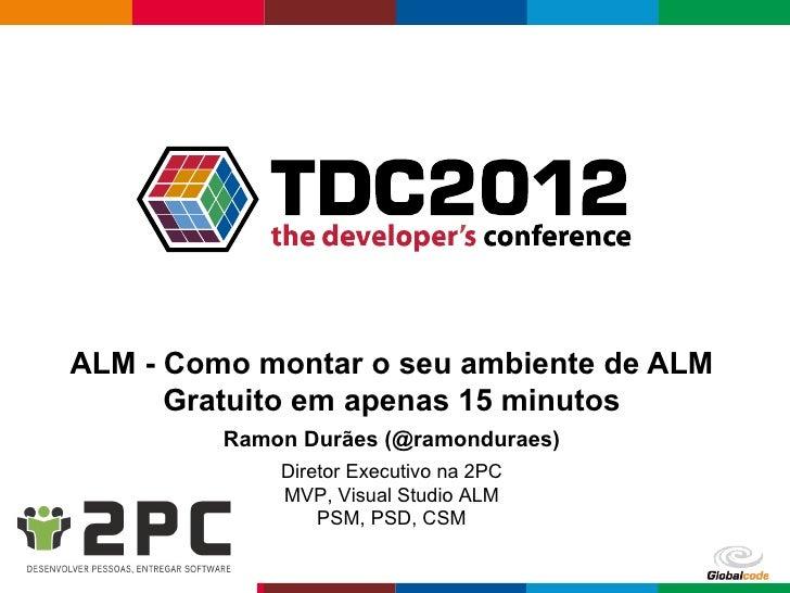 ALM - Como montar o seu ambiente de ALM      Gratuito em apenas 15 minutos         Ramon Durães (@ramonduraes)            ...