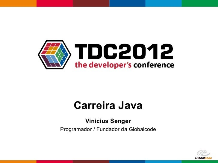 Carreira Java         Vinicius SengerProgramador / Fundador da Globalcode                                       Globalcode...