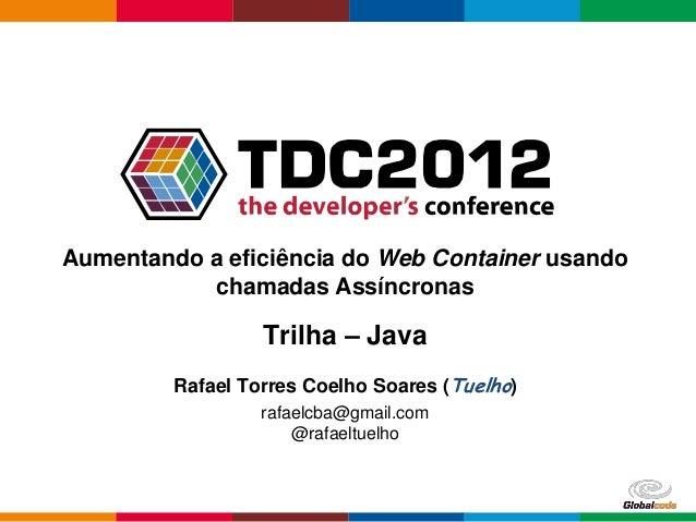 Aumentando a eficiência do Web Container usando           chamadas Assíncronas                  Trilha – Java         Rafa...