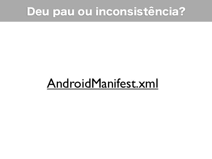 Deu pau ou inconsistência?   AndroidManifest.xml
