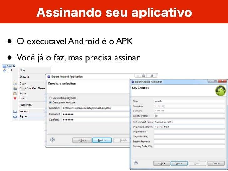 Assinando seu aplicativo• O executável Android é o APK• Você já o faz, mas precisa assinar