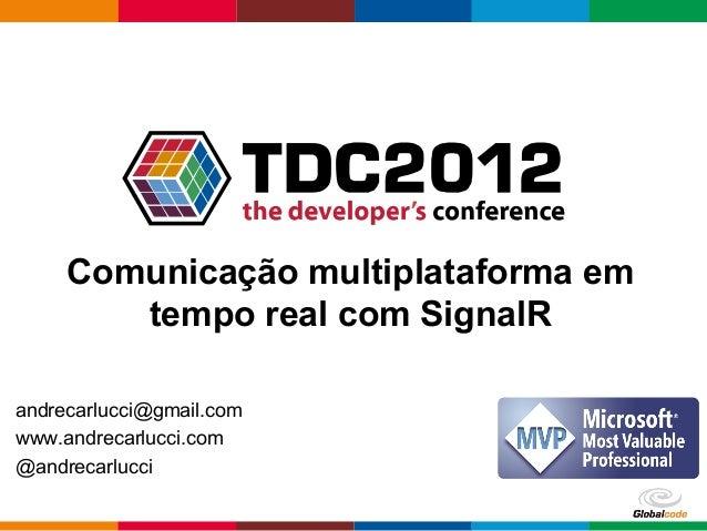 Globalcode – Open4educationComunicação multiplataforma emtempo real com SignalRandrecarlucci@gmail.comwww.andrecarlucci.co...