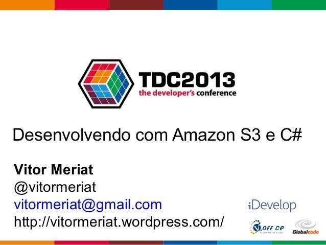 Globalcode – Open4educationDesenvolvendo com Amazon S3 e C#Vitor Meriat@vitormeriatvitormeriat@gmail.comhttp://vitormeriat...