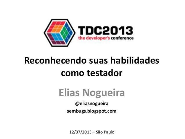Reconhecendo suas habilidades como testador Elias Nogueira @eliasnogueira sembugs.blogspot.com 12/07/2013 – São Paulo