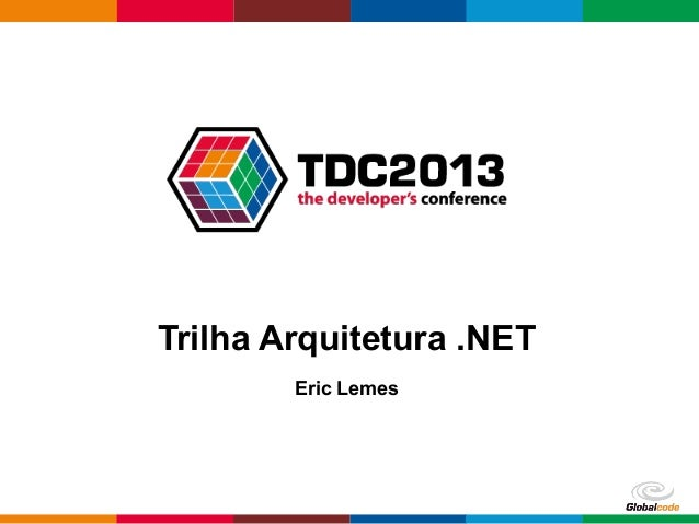 Globalcode – Open4education Trilha Arquitetura .NET Eric Lemes