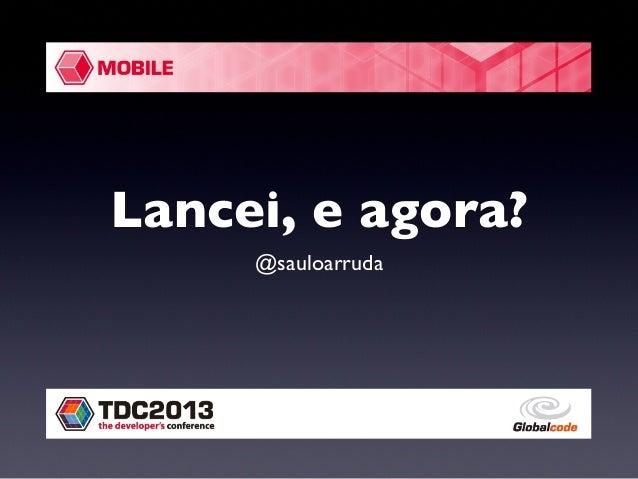 Lancei, e agora? @sauloarruda