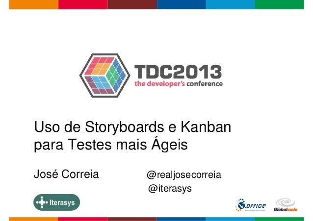 Uso de Storyboards e Kanbanpara Testes mais ÁgeisGlobalcode – Open4educationpara Testes mais ÁgeisJosé Correia @realjoseco...