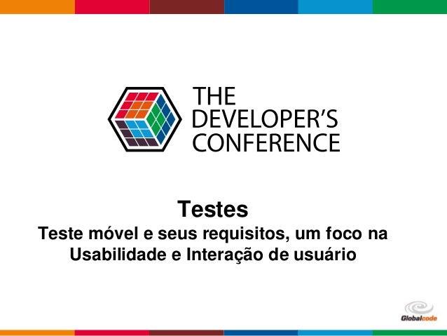 Globalcode – Open4education Testes Teste móvel e seus requisitos, um foco na Usabilidade e Interação de usuário