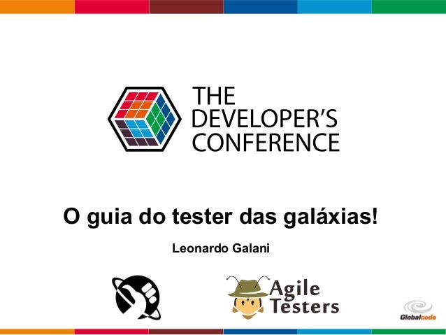 O guia do tester das galáxias!  Globalcode – Open4education  Leonardo Galani