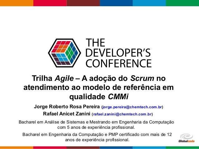 Globalcode – Open4education Trilha Agile – A adoção do Scrum no atendimento ao modelo de referência em qualidade CMMi Jorg...