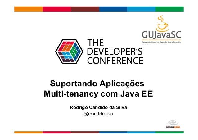 Globalcode  –  Open4education Suportando Aplicações Multi-tenancy com Java EE Rodrigo Cândido da Silva @rcandidosilva
