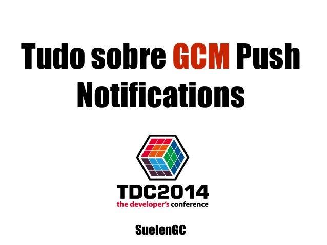 Tudo sobre GCM Push Notifications SuelenGC