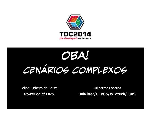 OBA!  Cenarios Complexos  Felipe Pinheiro de Souza  Powerlogic/TJRS  Guilherme Lacerda  UniRitter/UFRGS/Wildtech/TJRS