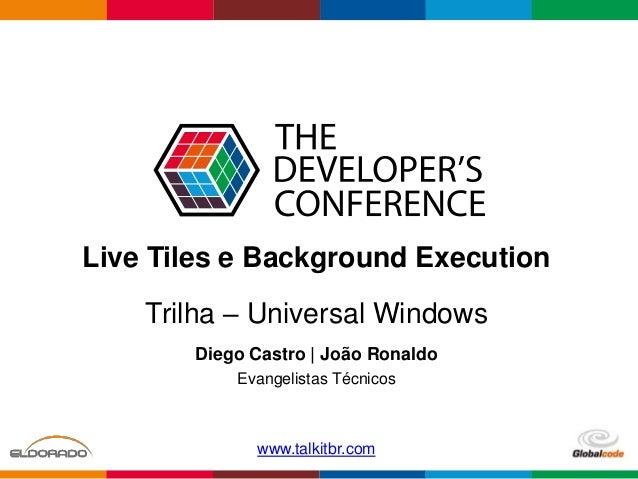 Globalcode – Open4education Trilha – Universal Windows Diego Castro | João Ronaldo Evangelistas Técnicos www.talkitbr.com ...