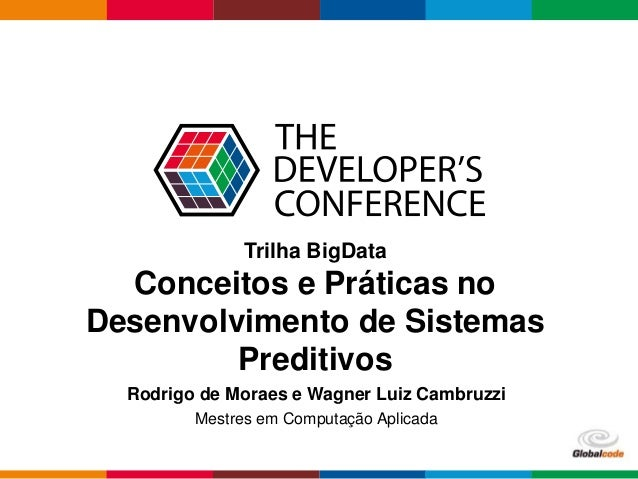 Globalcode – Open4education Trilha BigData Conceitos e Práticas no Desenvolvimento de Sistemas Preditivos Rodrigo de Morae...