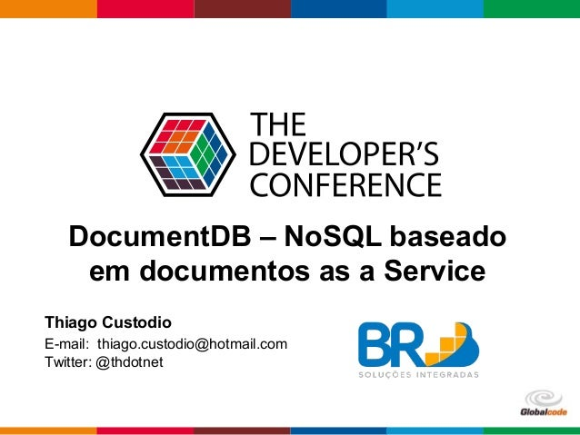 Globalcode – Open4education DocumentDB – NoSQL baseado em documentos as a Service Thiago Custodio E-mail: thiago.custodio@...