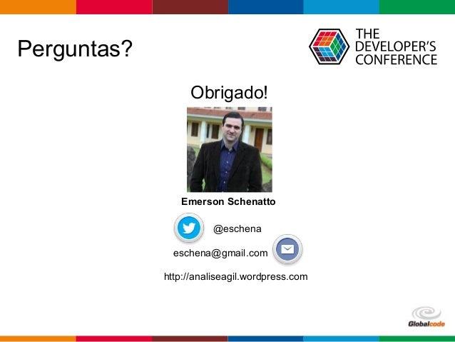 Globalcode – Open4education Obrigado! @eschena eschena@gmail.com Perguntas? http://analiseagil.wordpress.com Emerson Schen...