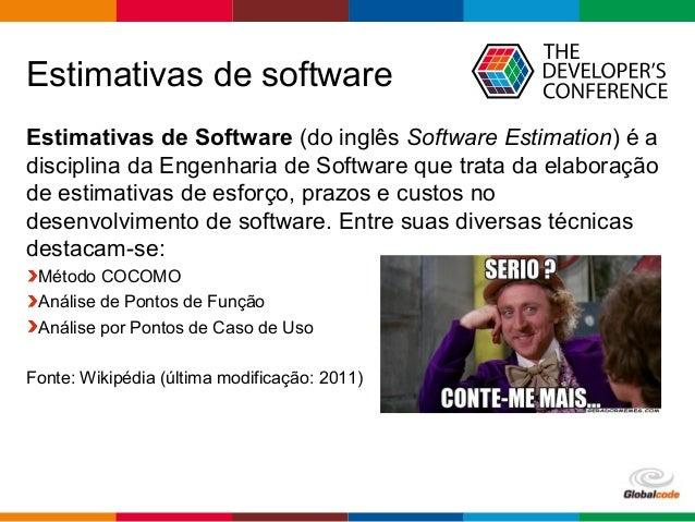 Globalcode – Open4education Estimativas de software Estimativas de Software (do inglês Software Estimation) é a disciplina...