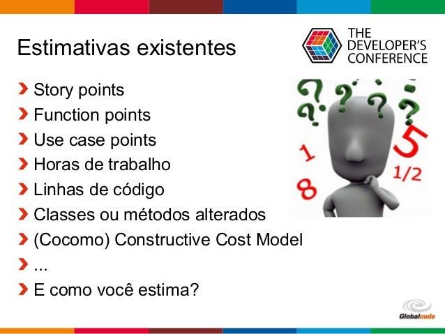 Globalcode – Open4education Estimativas existentes Story points Function points Use case points Horas de trabalho Linhas d...