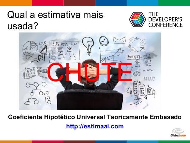 Globalcode – Open4education Qual a estimativa mais usada? Coeficiente Hipotético Universal Teoricamente Embasado CHUTE htt...