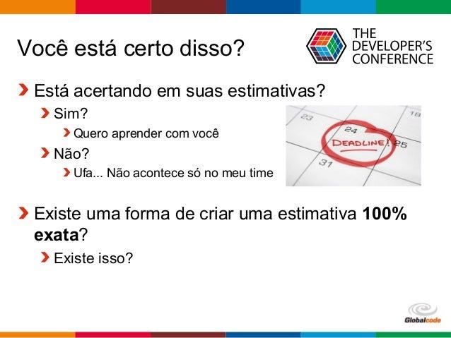 Globalcode – Open4education Você está certo disso? Está acertando em suas estimativas? Sim? Quero aprender com você Não? U...