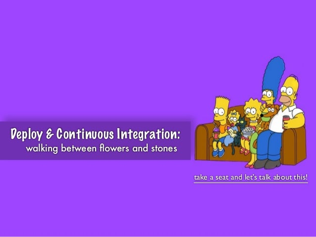 take a seat and let's talk about this! Deploy & Continuous Integration: walking between flowers and stones