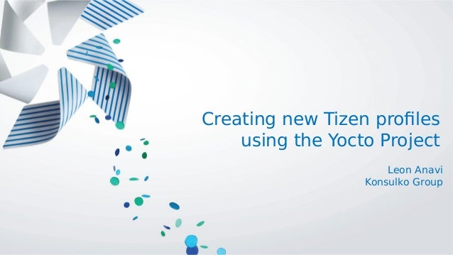 Creating new Tizen profiles using the Yocto Project Leon Anavi Konsulko Group