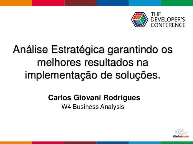 Globalcode – Open4education Análise Estratégica garantindo os melhores resultados na implementação de soluções. Carlos Gio...
