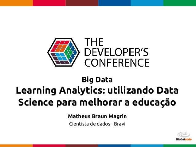 Globalcode – Open4education Big Data Learning Analytics: utilizando Data Science para melhorar a educação Matheus Braun Ma...