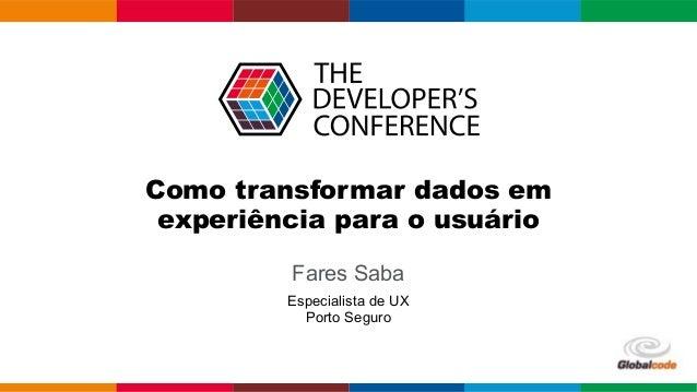 Como transformar dados em experiência para o usuário Fares Saba Especialista de UX Porto Seguro