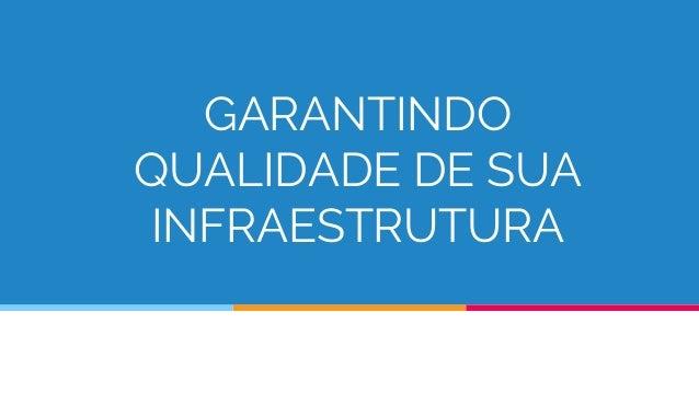 GARANTINDO QUALIDADE DE SUA INFRAESTRUTURA